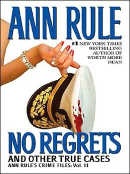 No Regrets and Other True Cases (Ann Rule's Crime Files Series #11)