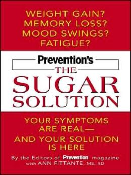 Prevention's the Sugar Solution: Your Symptoms Are Real -- and Your Solution Is Here