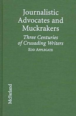 Journalistic Advocates and Muckrakers: Three Centuries of Crusading Writers