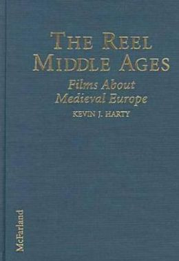 The Reel Middle Ages: American, Western and Eastern European, Middle Eastern and Asian Films about Medieval Europe