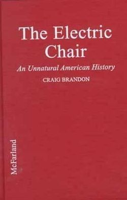 The Electric Chair: An Unnatural American History Craig Brandon