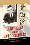 Eliot Ness and the Untouchables: The Historical Reality and the Film and Television Depictions