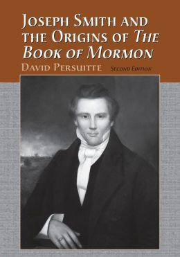Joseph Smith and the Origins of the Book of Mormon