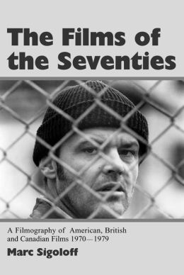Films of the Seventies: A Filmography of American, British and Canadian Films 1970-1979