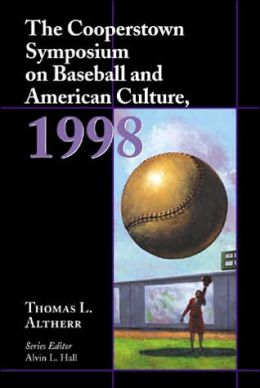 The Cooperstown Symposium on Baseball and American Culture 1998