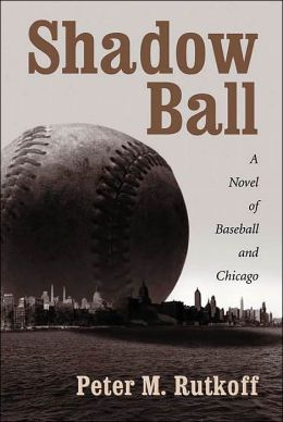 Shadow Ball: A Novel of Baseball and Chicago
