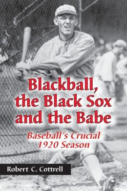 Blackball, the Black Sox, and the Babe: Baseball's Crucial 1920 Season