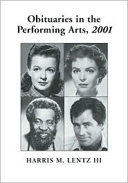 Obituaries in the Performing Arts 2001: Film, Television, Radio, Theatre, Dance, Music, Cartoons and Pop Culture
