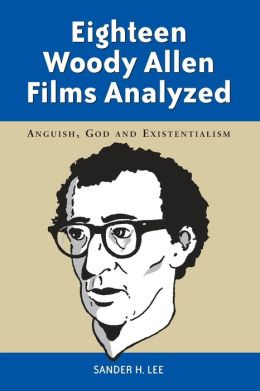 Eighteen Woody Allen Films Analyzed: Anguish, God, and Existentialism