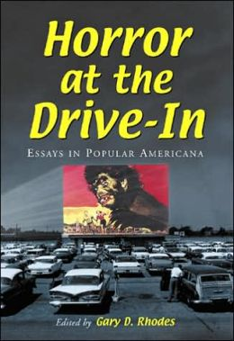 Horror at the Drive-in: Essays in Popular Americana