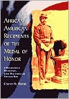 African-American Recipients of the Medal of Honor: A Biographical Dictionary, Civil War Through Vietnam War