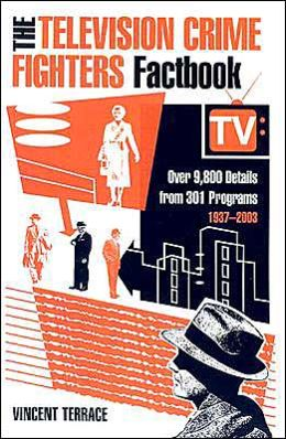 Television Crime Fighters Factbook: Over 9,800 Details from 334 Programs, 1937-2003