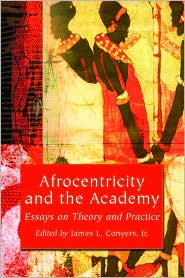 Afrocentricity and the Academy: Essays on Theory and Practice