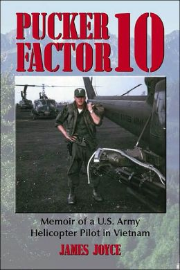 Pucker Factor 10: Memoir of a U. S. Army Helicopter Pilot in Vietnam
