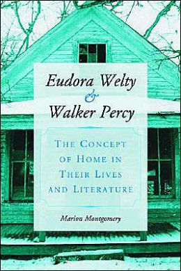 Eudora Welty and Walker Percy: The Concept of Home in Their Lives and Literature
