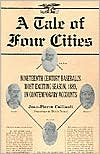 A Tale of Four Cities: Nineteenth Century Baseball's Most Exciting Season, 1889, in Contemporary Accounts