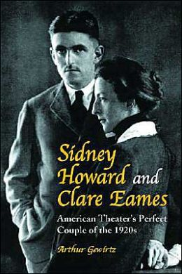 Sidney Howard and Clare Eames: American Theater's Perfect Couple of The 1920s
