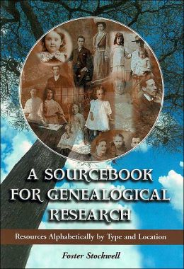 A Sourcebook for Genealogical Research: Resources Alphabetically by Type and Location