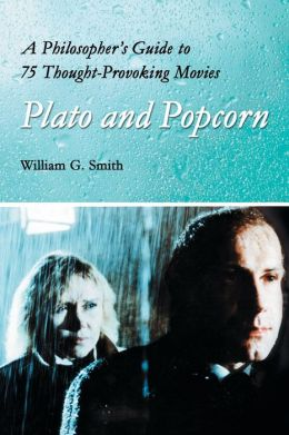 Plato and Popcorn: A Philosopher's Guide to 75 Thought-Provoking Movies