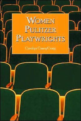 Women Pulitzer Playwrights: Biographical Profiles and Analyses of the Plays