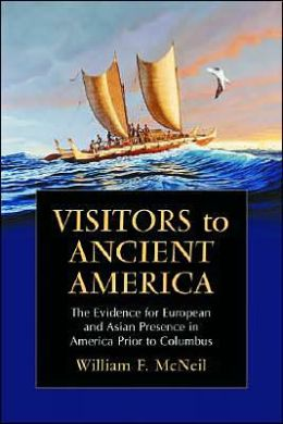 Visitors to Ancient America: The Evidence for European and Asian Presence in America Prior to Columbus