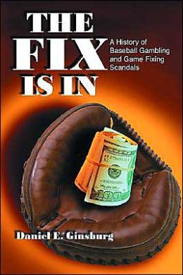 Fix Is in: A History of Baseball Gambling and Game Fixing Scandals