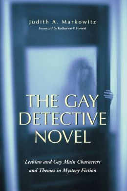 Gay Detective Novel: Lesbian and Gay Main Characters and Themes in Mystery Fiction