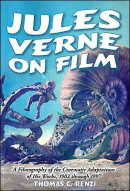 Jules Verne on Film: A Filmography of the Cinematic Adaptations of His Works, 1902 through 1997
