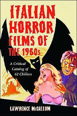 Italian Horror Films of the 1960s: A Critical Catalog of 62 Chillers