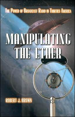 Manipulating the Ether: The Power of Broadcast Radio in Thirties America