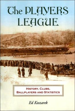 The Players League: History, Clubs, Ballplayers and Statistics