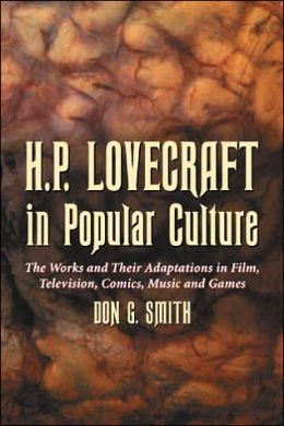 H. P. Lovecraft in Popular Culture: The Works and Their Adaptations in Film, Television, Comics, Music and Games