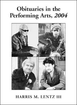 Obituaries in the Performing Arts, 2004: Film ,Television, Radio, Theatre, Dance, Music, Cartoons and Pop Culture
