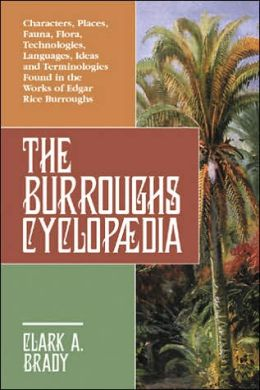 The/Burroughs CyclopæDia: Characters, Places, Fauna, Flora, Technologies, Languages, Ideas and Terminologies Found in the Works of Edgar Rice Burroughs