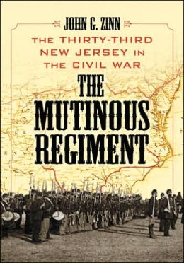 Mutinous Regiment: The Thirty-Third New Jersey in the Civil War