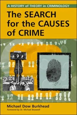 Search for the Causes of Crime: A History of Theory in Criminology
