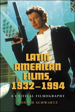 Latin American Films, 1932-1994: A Critical Filmography