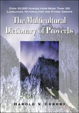 Multicultural Dictionary of Proverbs: Over 20,000 Adages from More Than 120 Languages, Nationalities and Ethnic Groups