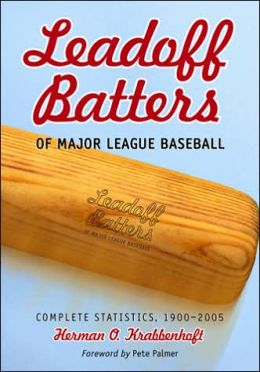 Leadoff Batters of Major League Baseball: Complete Statistics, 1900-2005