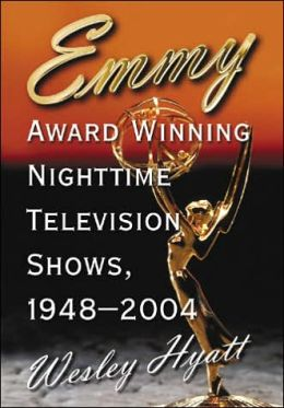 Emmy Award Winning Nighttime Television Shows 1948-2004 Wesley Hyatt