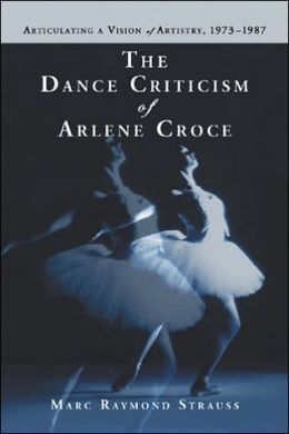 Dance Criticism of Arlene Croce: Articulating a Vision of Artistry, 1973-1987