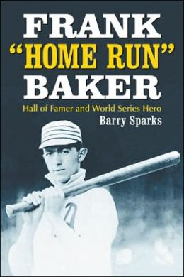 Frank Home Run Baker: Hall of Famer and World Series Hero