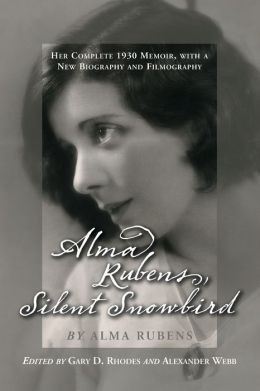 Alma Rubens, Silent Snowbird: Her Complete 1930 Memoir, with a New Biography and Filmography