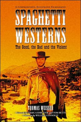 Spaghetti Westerns-the Good, the Bad and the Violent: A Comprehensive, Illustrated Filmography of 558 Eurowesterns and Their Personnel, 1961¿1977
