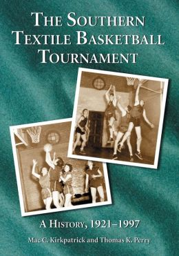 Southern Textile Basketball Tournament: A History, 1921-1997