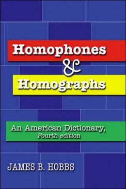 Homophones And Homographs : An American Dictionary