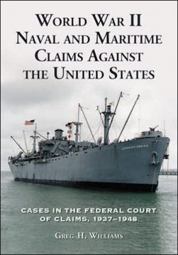 World War II Naval and Maritime Claims against the United States: Cases in the Federal Court of Claims, 1937-1948