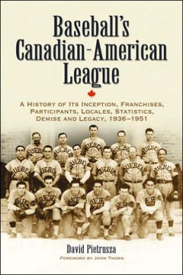 Baseball's Canadian-American League: A History of Its Inception, Franchises, Participants, Locales, Statistics, Demise and Legacy, 1936'1951