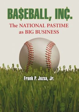 Baseball, Inc.: The National Pastime as Big Business