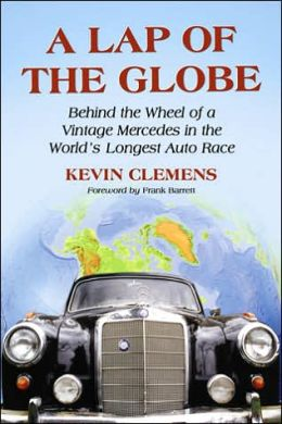 A Lap of the Globe: Behind the Wheel of a Vintage Mercedes in the World¿s Longest Auto Race